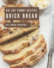 Ah! 365 Yummy Quick Bread Recipes: Cook it Yourself with Yummy Quick Bread Cookbook! Cover Image