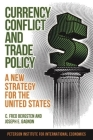 Currency Conflict and Trade Policy: A New Strategy for the United States Cover Image
