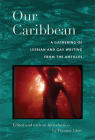 Our Caribbean: A Gathering of Lesbian and Gay Writing from the Antilles Cover Image