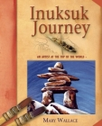 Inuksuk Journey: An Artist at the Top of the World Cover Image