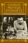 Charles Proteus Steinmetz: The Electrical Wizard of Schenectady Cover Image