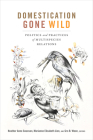 Domestication Gone Wild: Politics and Practices of Multispecies Relations Cover Image