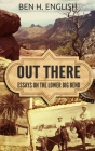 Out There: Essays on the Lower Big Bend (Hardcover) Cover Image