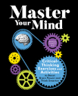 Master Your Mind: Critical-Thinking Exercises and Activities to Boost Brain Power and Think Smarter Cover Image