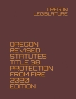 Oregon Revised Statutes Title 38 Protection from Fire 2020 Edition Cover Image