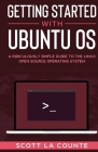 Getting Started With Ubuntu OS: A Ridiculously Simple Guide to the Linux Open Source Operating System Cover Image