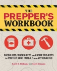 The Prepper's Workbook: Checklists, Worksheets, and Home Projects to Protect Your Family from Any Disaster Cover Image