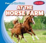 At the Horse Farm (Fun on the Farm) Cover Image