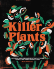 Killer Plants: Growing and Caring for Flytraps, Pitcher Plants, and Other Deadly Flora Cover Image