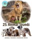 25 ANIMAL SOUNDS Learning Book: Noisy Baby Animal Book For Kids (My First Animal), Toddlers Touch and Feel Ages 3-5 Cover Image
