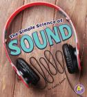 The Simple Science of Sound (Simply Science) Cover Image