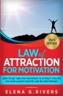 Law of Attraction for Motivation: How to Get and Stay Motivated to Attract the Life You Have Always Wanted and Be Unstoppable Cover Image