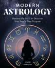Modern Astrology: Harness the Stars to Discover Your Soul's True Purpose Cover Image