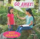 Go Away!: What Not to Say (Best Behavior) Cover Image