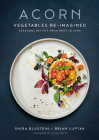 Acorn: Vegetables Re-Imagined: Seasonal Recipes from Root to Stem Cover Image