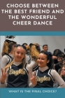Choose Between The Best Friend And The Wonderful Cheer Dance_ What Is The Final Choice_: Cheerleading Story Cover Image