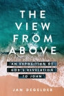 The View From Above: An Exposition of God's Revelation to John Cover Image