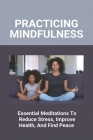 Practicing Mindfulness: Essential Meditations To Reduce Stress, Improve Health, And Find Peace: Mindfulness Activities Cover Image