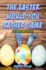 The Easter Would You Rather Game: Fun Questions for Kids Cover Image