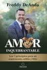 Amor inquebrantable: Los 7 principios para un matrimonio sólido y feliz / Unbreakable Love: The 7 Principles for a Happy and Strong Marriage Cover Image