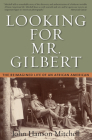 Looking for Mr. Gilbert: The Reimagined Life of an African American Cover Image
