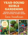 Year-Round Edible Gardening: Growing Vegetables and Herbs, Inside or Outside, in Every Season Cover Image