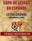 Sopa de Letras en Español Letra Grande Para Adultos y Niños (Temas Históricos Vol.1) Cover Image