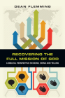 Recovering the Full Mission of God: A Biblical Perspective on Being, Doing and Telling Cover Image