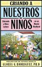 Criando a Nuestros Ninos: Educando a Ninos Latinos En Un Mundo Bicultural Cover Image