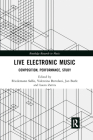 Live Electronic Music: Composition, Performance, Study (Routledge Research in Music) Cover Image