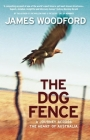 The Dog Fence: A Journey Across the Heart of Australia Cover Image