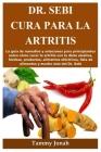 Dr. Sebi cura para la artritis: La guía de remedios y soluciones para principiantes sobre cómo curar la artritis con la dieta alcalina, hierbas, produ Cover Image
