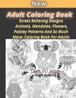 Adult Coloring Book: Stress Relieving Designs Animals, Mandalas, Flowers, Paisley Patterns And So Much More: Coloring Book For Adults Cover Image