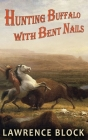 Hunting Buffalo with Bent Nails (Thorndike Nonfiction) Cover Image
