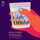 Girly Drinks Lib/E: A Women's History of Drinking Through the Ages Cover Image