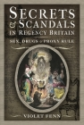 Secrets and Scandals in Regency Britain: Sex, Drugs and Proxy Rule Cover Image