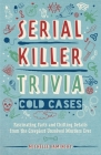 Serial Killer Trivia: Cold Cases: Fascinating Facts and Chilling Details from the Creepiest Unsolved Murders Ever Cover Image
