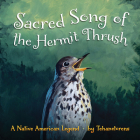 Sacred Song of the Hermit Thrush: A Native American Legend Cover Image