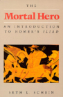 The Mortal Hero: An Introduction to Homer's <i>Iliad</i> Cover Image