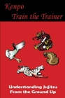Train the Trainer: Understanding Jujitsu from the Ground Up Cover Image