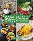 Raw Food Detox: Over 100 Recipes for Better Health, Weight Loss, and Increased Vitality Cover Image
