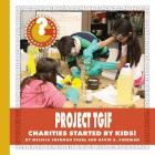 Project Tgif: Charities Started by Kids! (Community Connections: How Do They Help?) Cover Image