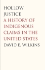 Hollow Justice: A History of Indigenous Claims in the United States (The Henry Roe Cloud Series on American Indians and Modernity) Cover Image