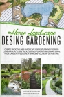 Home Landscape Design Gardening: Create Smooth Lines Landscapes Using Stunning Flowers Combinations, Edible Hedges, and Build Pleasant Walkways. Shape Cover Image