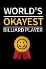 World's Okayest Billiard Player: Funny Billiards Notebook/Journal (6