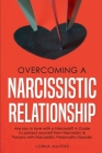 Overcoming a Narcissistic Relationship: Are you in love with a Narcissist? A Guide to protect yourself from Narcissism & Persons with Narcissistic Per Cover Image
