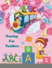 Tracing For Toddlers: First Learn to Write workbook. Practice line tracing, pen control to trace and write ABC Letters Big Letter Tracing fo Cover Image