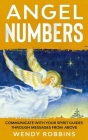 Angel Numbers; Communicate With Your Spirit Guides Through Messages From Above Cover Image