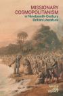Missionary Cosmopolitanism in Nineteenth-Century British Literature (Literature, Religion, & Postsecular Stud) Cover Image