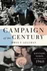 Campaign of the Century: Kennedy, Nixon, and the Election of 1960 Cover Image